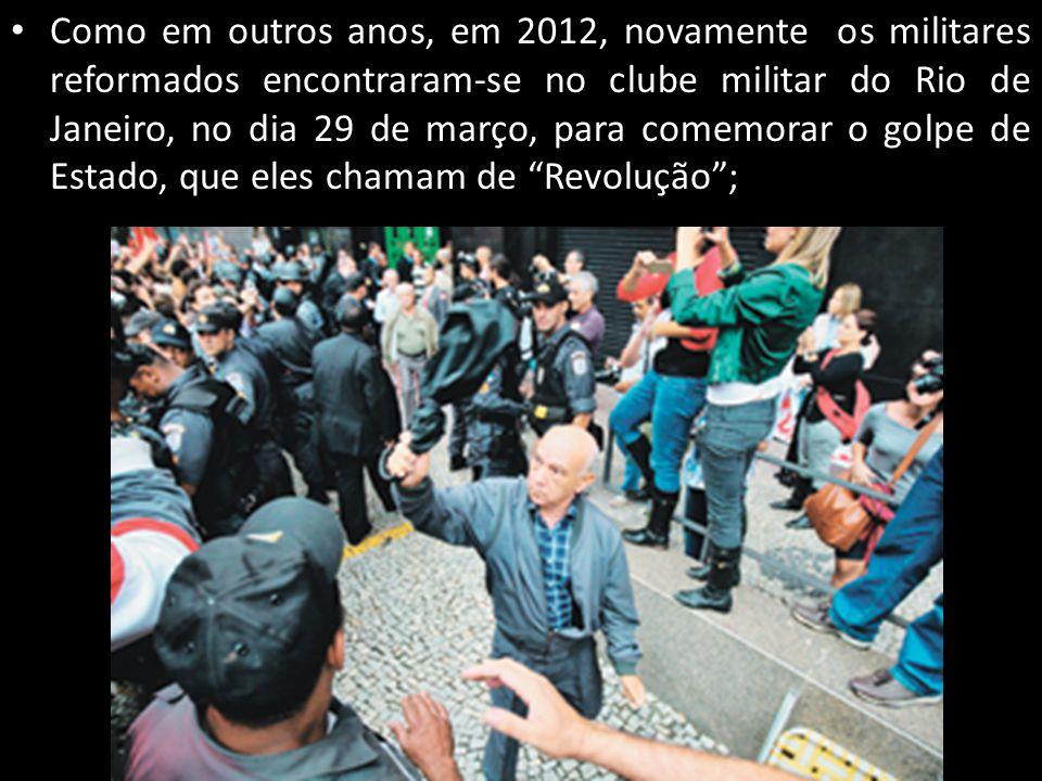 Como em outros anos, em 2012, novamente os militares reformados encontraram-se no clube militar do Rio de Janeiro, no dia 29 de março, para comemorar