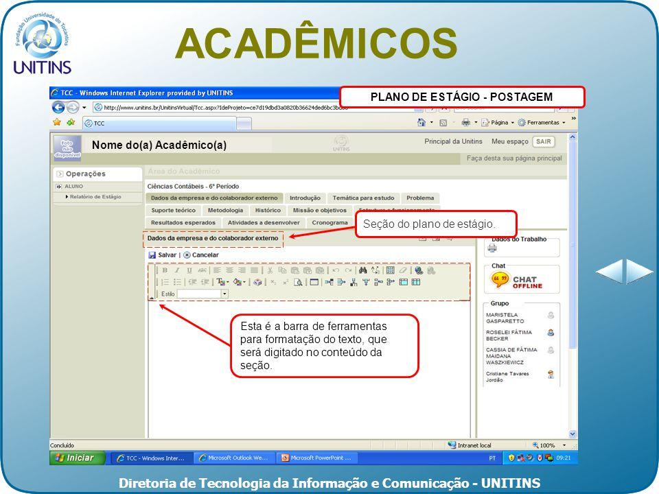 Diretoria de Tecnologia da Informação e Comunicação - UNITINS PLANO DE ESTÁGIO - POSTAGEM Esta é a barra de ferramentas para formatação do texto, que será digitado no conteúdo da seção.