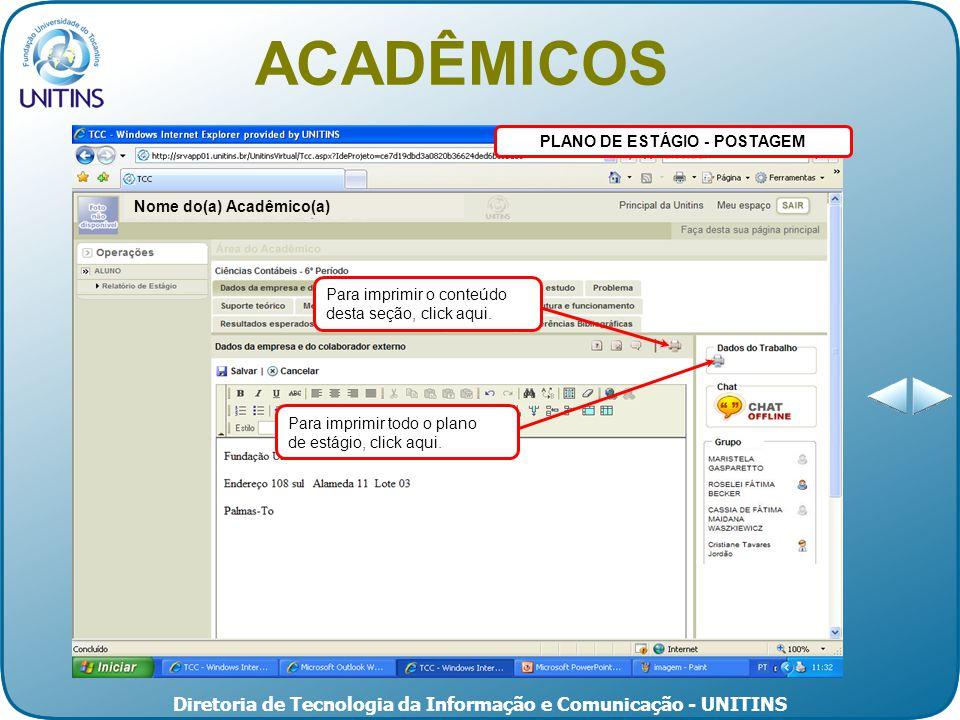 Diretoria de Tecnologia da Informação e Comunicação - UNITINS PLANO DE ESTÁGIO - POSTAGEM ACADÊMICOS Nome do(a) Acadêmico(a) Para imprimir o conteúdo desta seção, click aqui.