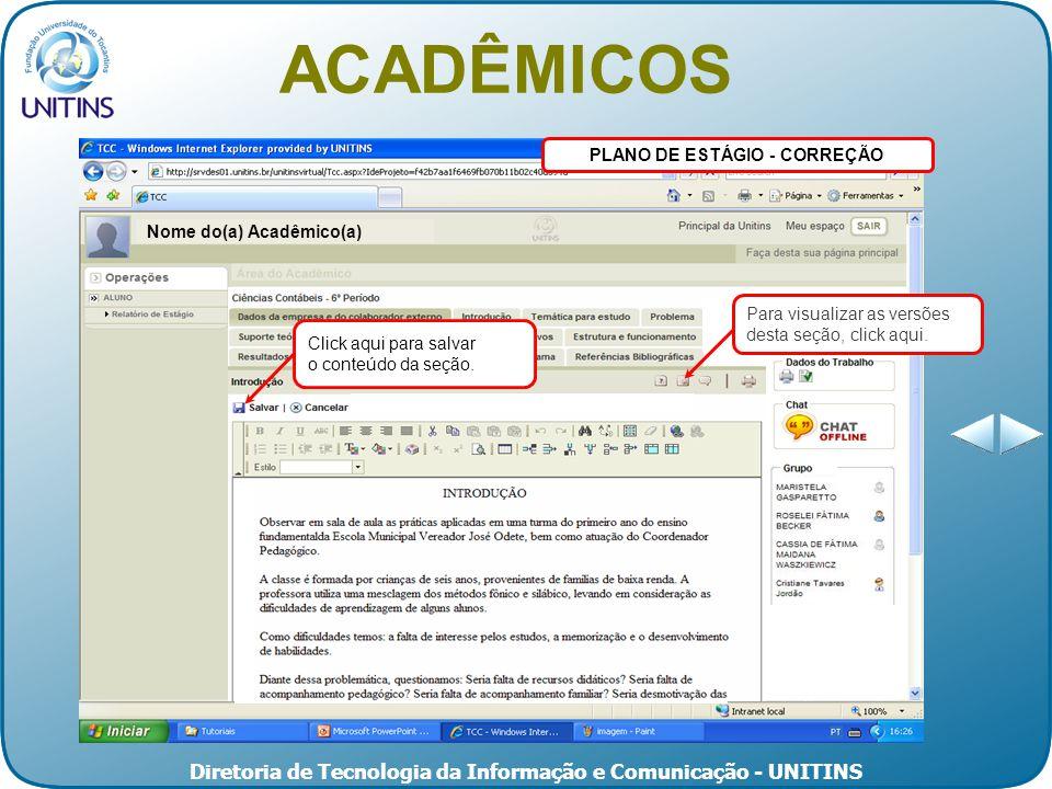 Diretoria de Tecnologia da Informação e Comunicação - UNITINS PLANO DE ESTÁGIO - CORREÇÃO ACADÊMICOS Nome do(a) Acadêmico(a) Click aqui para salvar o conteúdo da seção.