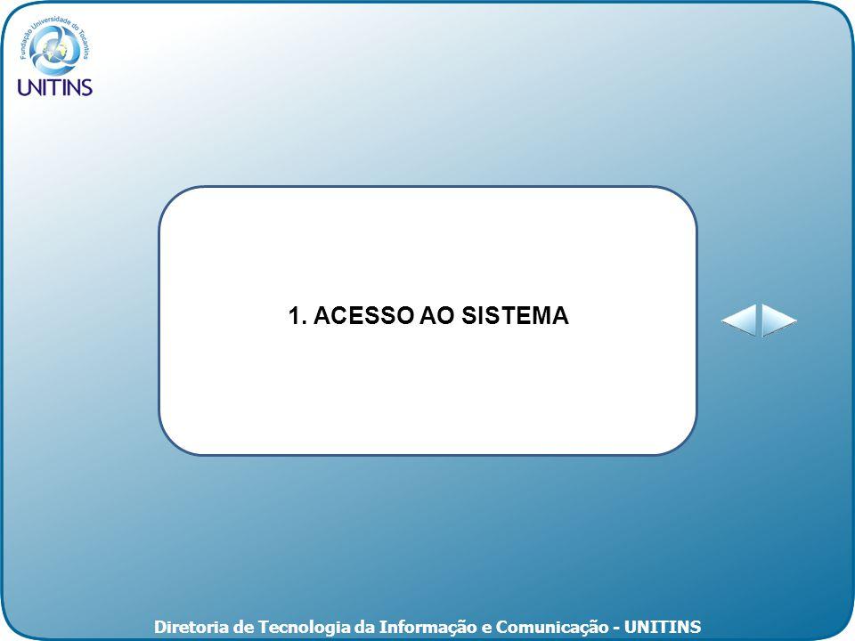 Diretoria de Tecnologia da Informação e Comunicação - UNITINS 1. ACESSO AO SISTEMA
