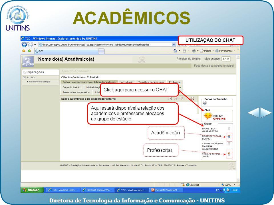Diretoria de Tecnologia da Informação e Comunicação - UNITINS UTILIZAÇÃO DO CHAT ACADÊMICOS Nome do(a) Acadêmico(a) Click aqui para acessar o CHAT.