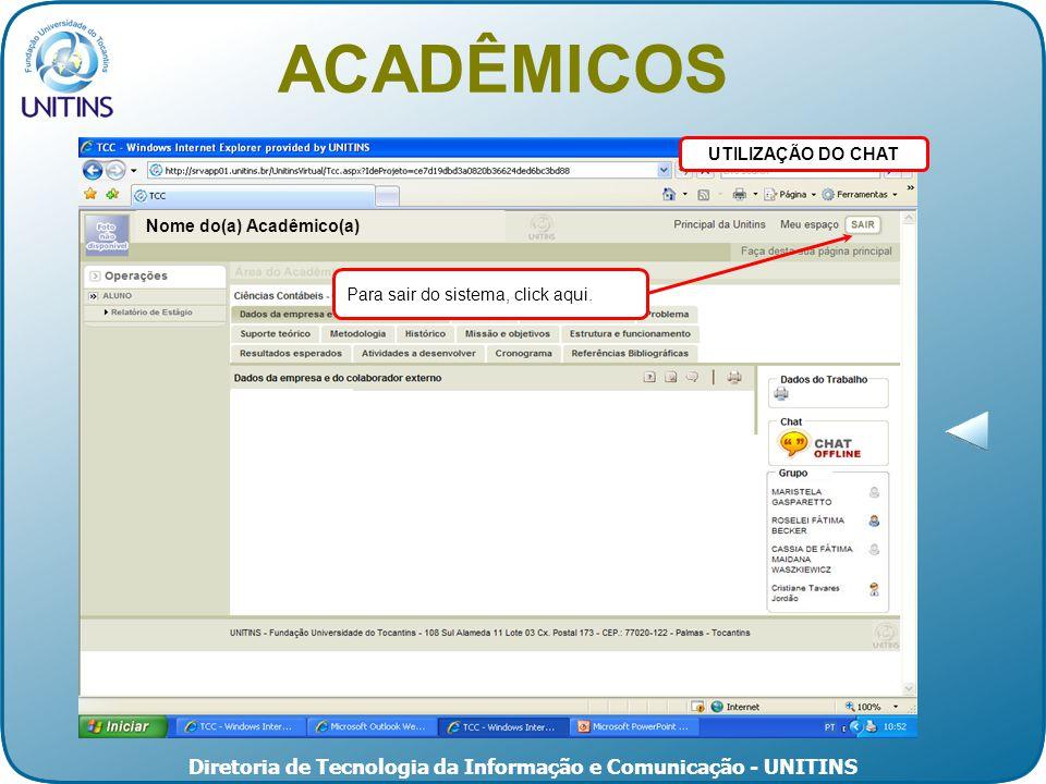 Diretoria de Tecnologia da Informação e Comunicação - UNITINS UTILIZAÇÃO DO CHAT ACADÊMICOS Nome do(a) Acadêmico(a) Para sair do sistema, click aqui.