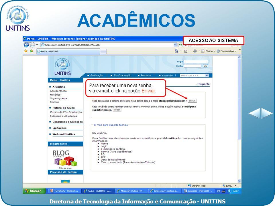Diretoria de Tecnologia da Informação e Comunicação - UNITINS Para receber uma nova senha, via e-mail, click na opção Enviar.