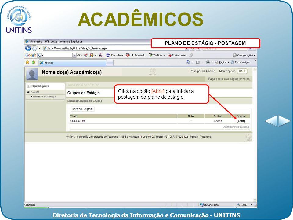 Diretoria de Tecnologia da Informação e Comunicação - UNITINS PLANO DE ESTÁGIO - POSTAGEM Click na opção [Abrir] para iniciar a postagem do plano de estágio.