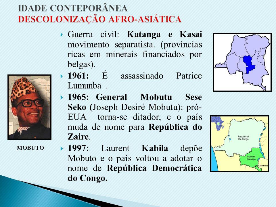 B) CONGO: Colônia belga. Rica em diamantes, ouro, cobre e outros minerais 1960: Bélgica concede a independência (pressões populares) Presidente: Josep