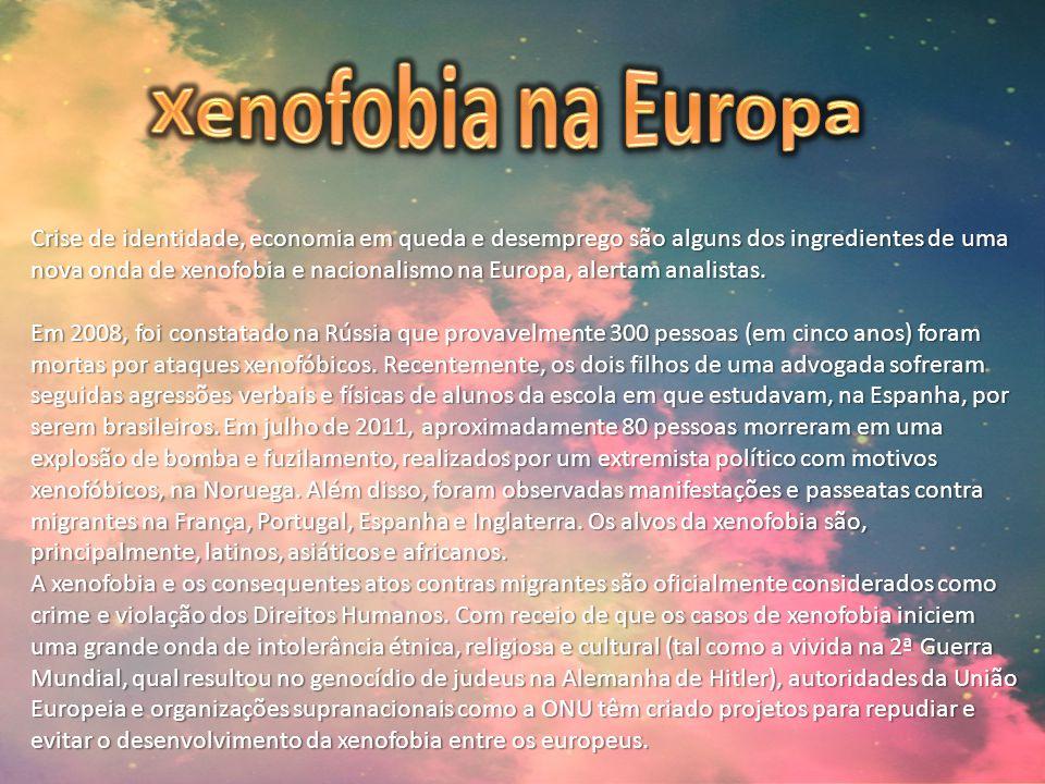 Crise de identidade, economia em queda e desemprego são alguns dos ingredientes de uma nova onda de xenofobia e nacionalismo na Europa, alertam analis