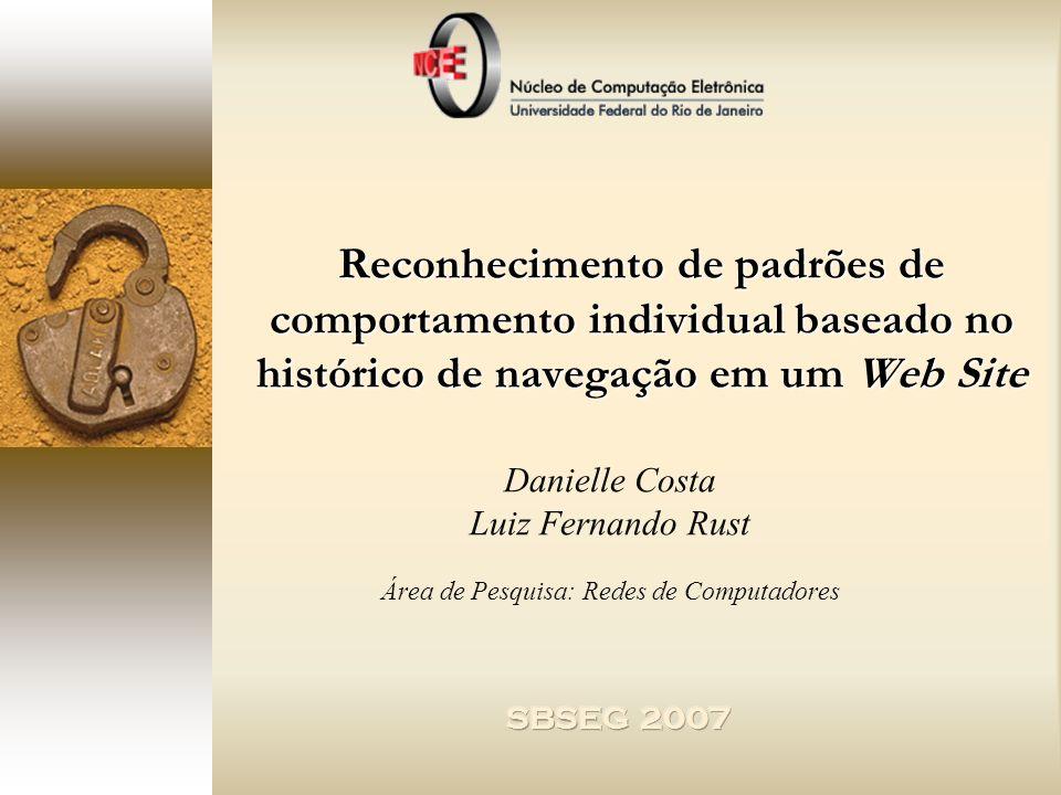 Reconhecimento de padrões de comportamento individual baseado no histórico de navegação em um Web Site Danielle Costa Luiz Fernando Rust Área de Pesqu