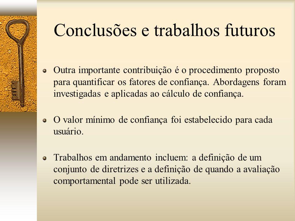 Conclusões e trabalhos futuros Outra importante contribuição é o procedimento proposto para quantificar os fatores de confiança. Abordagens foram inve