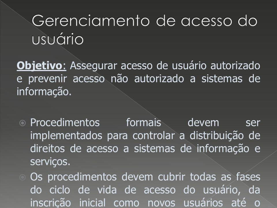 Objetivo: Assegurar acesso de usuário autorizado e prevenir acesso não autorizado a sistemas de informação. Procedimentos formais devem ser implementa