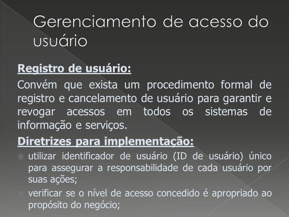 Registro de usuário: Convém que exista um procedimento formal de registro e cancelamento de usuário para garantir e revogar acessos em todos os sistemas de informação e serviços.