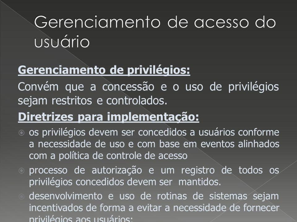 Gerenciamento de privilégios: Convém que a concessão e o uso de privilégios sejam restritos e controlados. Diretrizes para implementação: os privilégi