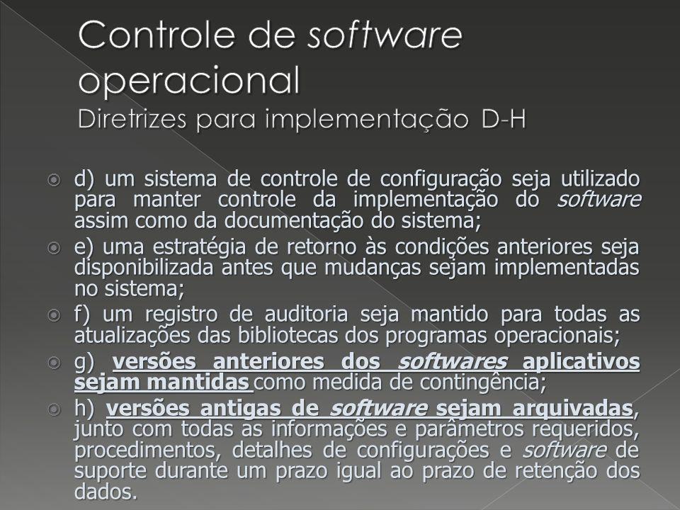 d) um sistema de controle de configuração seja utilizado para manter controle da implementação do software assim como da documentação do sistema; d) u
