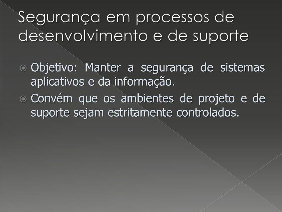 Objetivo: Manter a segurança de sistemas aplicativos e da informação. Objetivo: Manter a segurança de sistemas aplicativos e da informação. Convém que