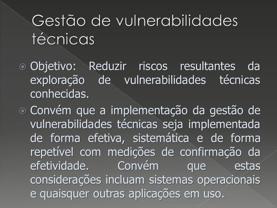 Objetivo: Reduzir riscos resultantes da exploração de vulnerabilidades técnicas conhecidas. Objetivo: Reduzir riscos resultantes da exploração de vuln