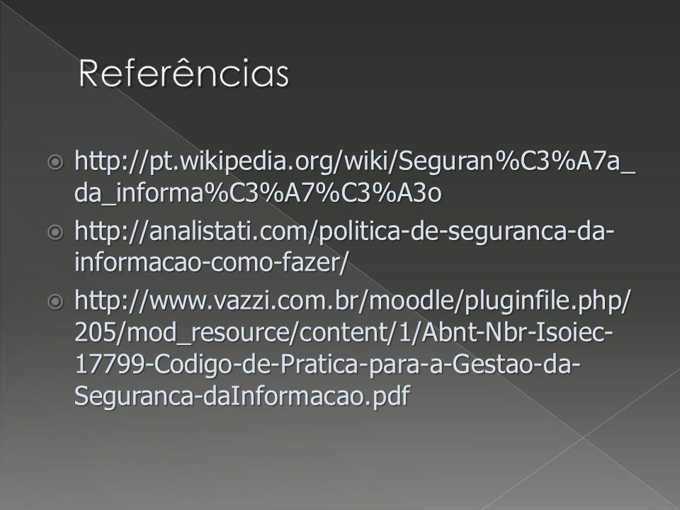 http://pt.wikipedia.org/wiki/Seguran%C3%A7a_ da_informa%C3%A7%C3%A3o http://pt.wikipedia.org/wiki/Seguran%C3%A7a_ da_informa%C3%A7%C3%A3o http://anali