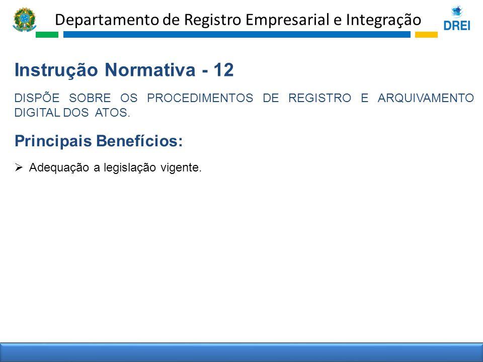 Departamento de Registro Empresarial e Integração Instrução Normativa - 12 DISPÕE SOBRE OS PROCEDIMENTOS DE REGISTRO E ARQUIVAMENTO DIGITAL DOS ATOS.