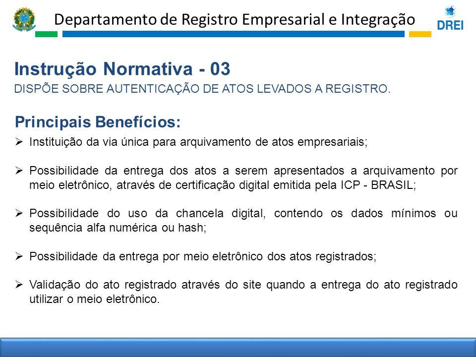 Departamento de Registro Empresarial e Integração Instrução Normativa - 03 DISPÕE SOBRE AUTENTICAÇÃO DE ATOS LEVADOS A REGISTRO. Instituição da via ún