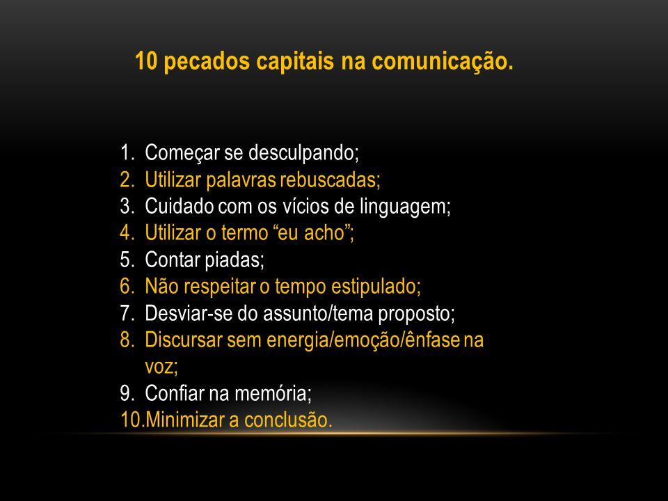 10 pecados capitais na comunicação. 1.Começar se desculpando; 2.Utilizar palavras rebuscadas; 3.Cuidado com os vícios de linguagem; 4.Utilizar o termo