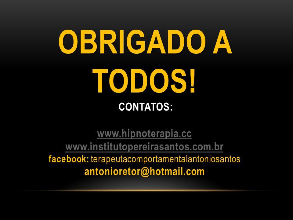 OBRIGADO A TODOS! CONTATOS: www.hipnoterapia.cc www.institutopereirasantos.com.br facebook: antonioretor@hotmail.com OBRIGADO A TODOS! CONTATOS: www.h
