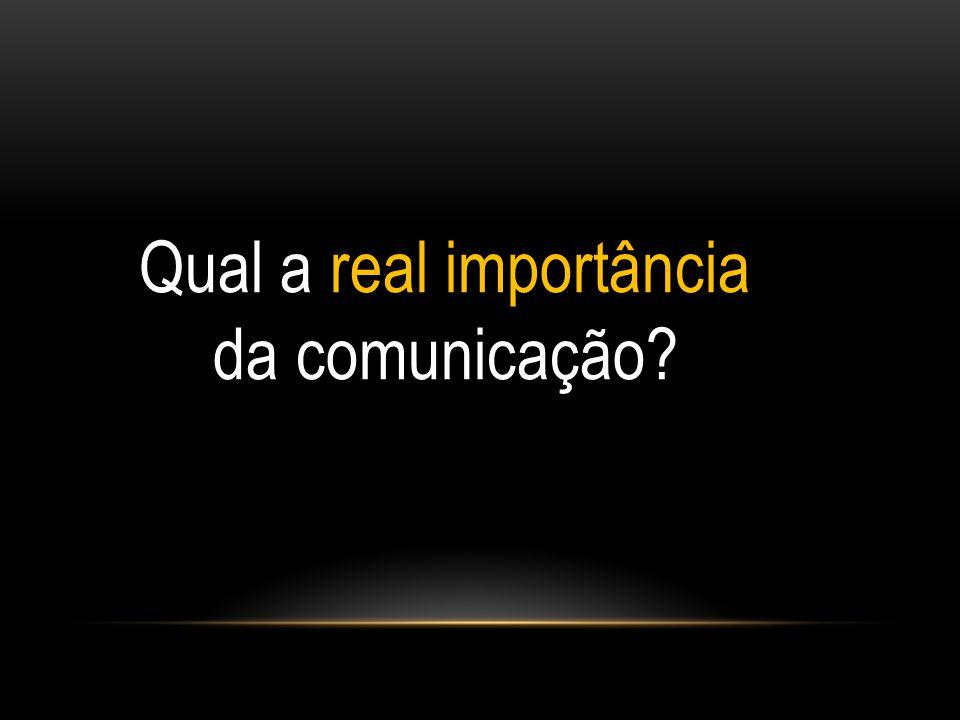 Qual a real importância da comunicação?