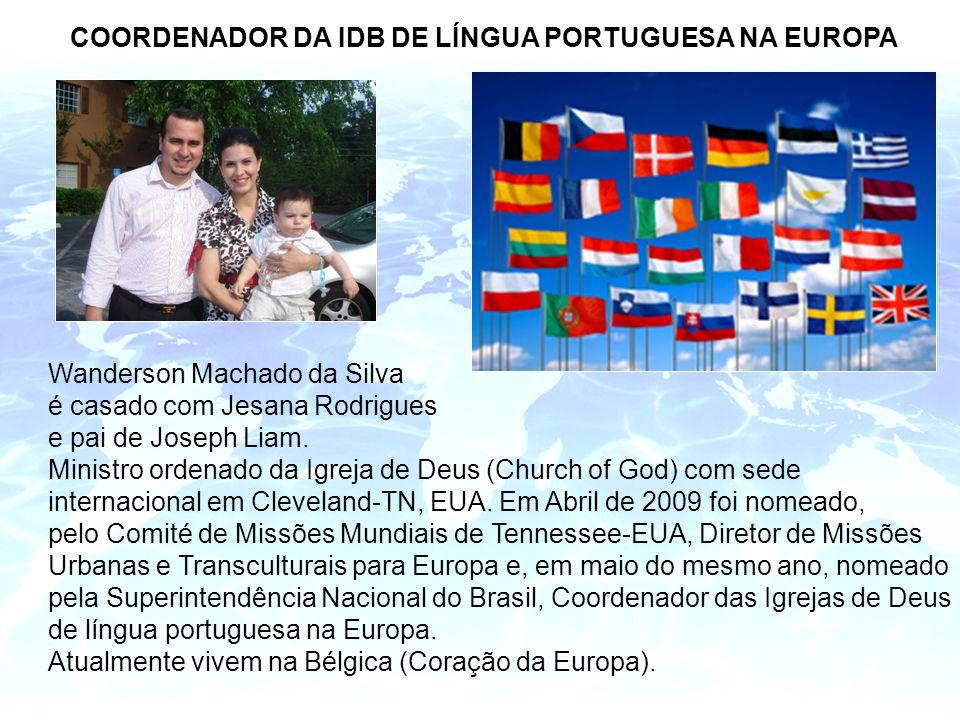 COORDENADOR DA IDB DE LÍNGUA PORTUGUESA NA EUROPA Wanderson Machado da Silva é casado com Jesana Rodrigues e pai de Joseph Liam.