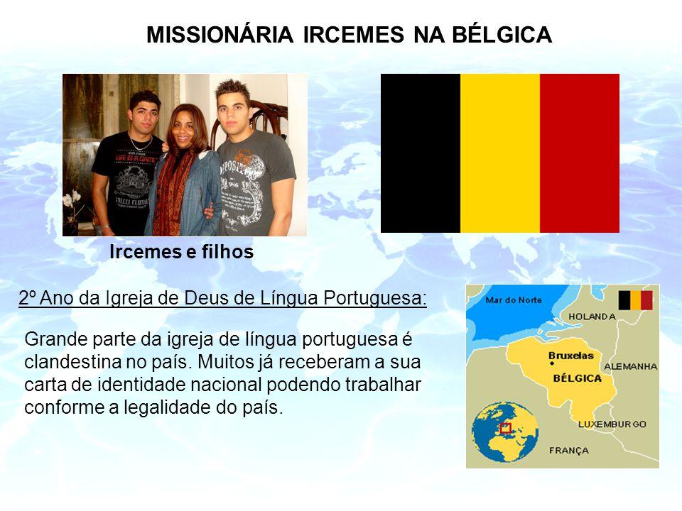 MISSIONÁRIA IRCEMES NA BÉLGICA Ircemes e filhos 2º Ano da Igreja de Deus de Língua Portuguesa: Grande parte da igreja de língua portuguesa é clandestina no país.