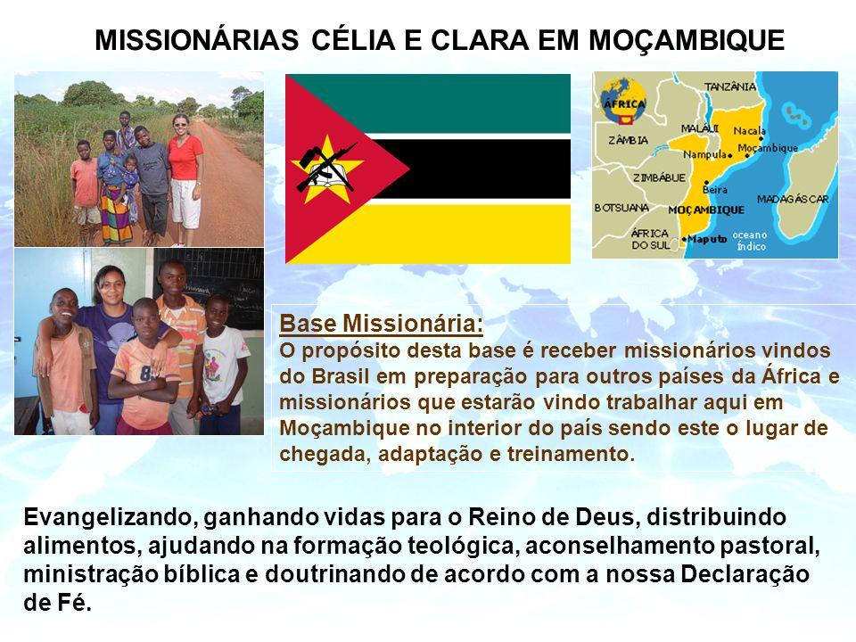 MISSIONÁRIAS CÉLIA E CLARA EM MOÇAMBIQUE Base Missionária: O propósito desta base é receber missionários vindos do Brasil em preparação para outros países da África e missionários que estarão vindo trabalhar aqui em Moçambique no interior do país sendo este o lugar de chegada, adaptação e treinamento.