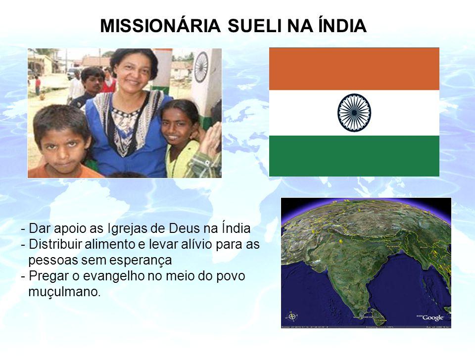MISSIONÁRIA SUELI NA ÍNDIA - Dar apoio as Igrejas de Deus na Índia - Distribuir alimento e levar alívio para as pessoas sem esperança - Pregar o evangelho no meio do povo muçulmano.