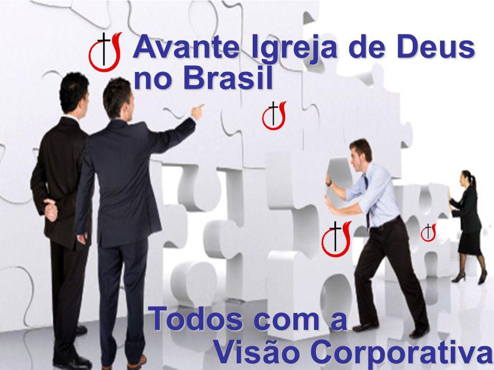 Avante Igreja de Deus no Brasil Todos com a Visão Corporativa Visão Corporativa