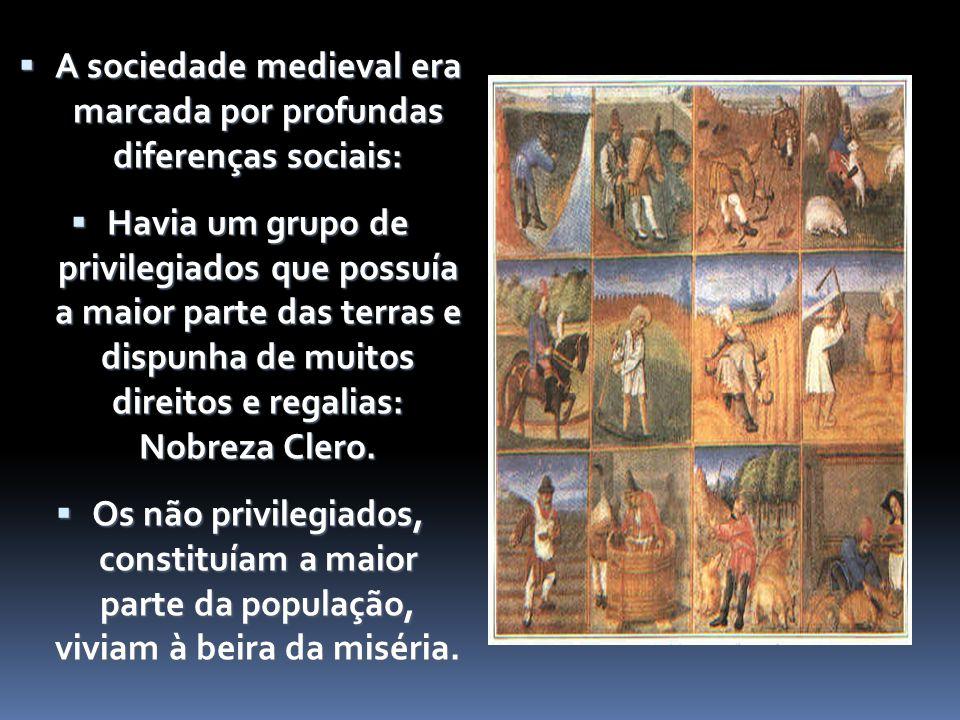A sociedade medieval era marcada por profundas diferenças sociais: A sociedade medieval era marcada por profundas diferenças sociais: Havia um grupo d
