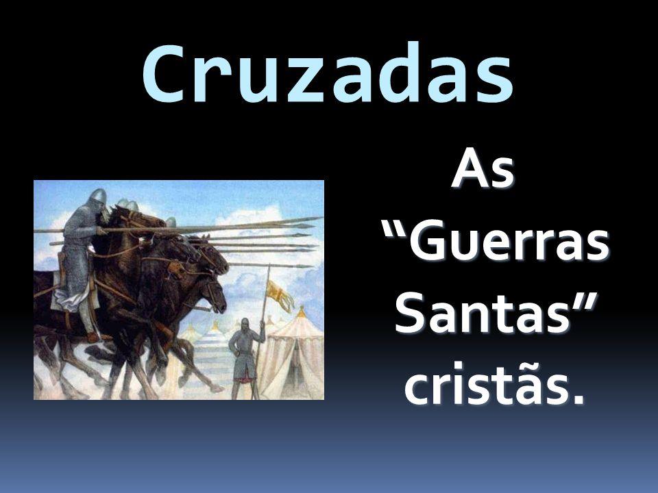 Cruzadas As Guerras Santas cristãs.