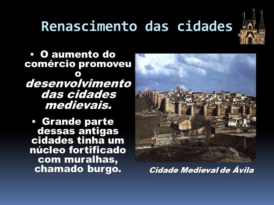 Renascimento das cidades O aumento do comércio promoveu o desenvolvimento das cidades medievais. O aumento do comércio promoveu o desenvolvimento das