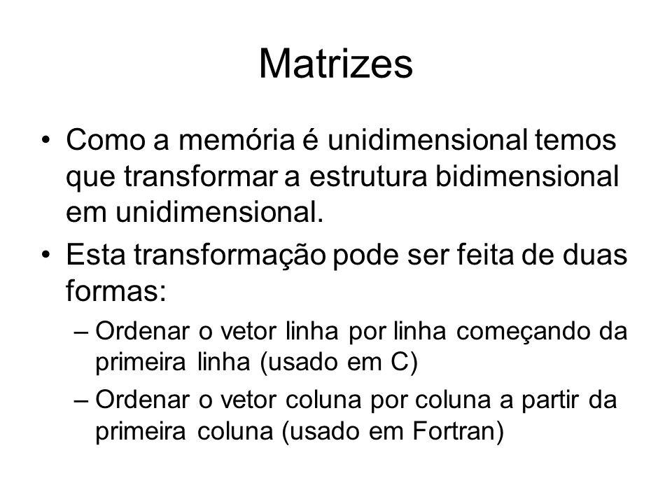 Matrizes Como a memória é unidimensional temos que transformar a estrutura bidimensional em unidimensional. Esta transformação pode ser feita de duas