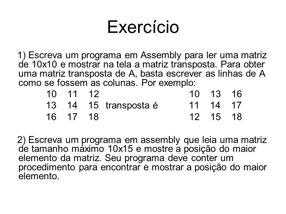 Exercício 1) Escreva um programa em Assembly para ler uma matriz de 10x10 e mostrar na tela a matriz transposta. Para obter uma matriz transposta de A