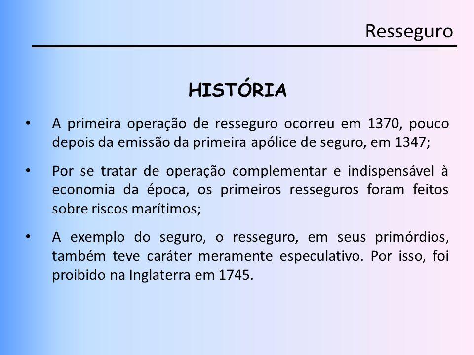 Resseguro HISTÓRIA A primeira operação de resseguro ocorreu em 1370, pouco depois da emissão da primeira apólice de seguro, em 1347; Por se tratar de