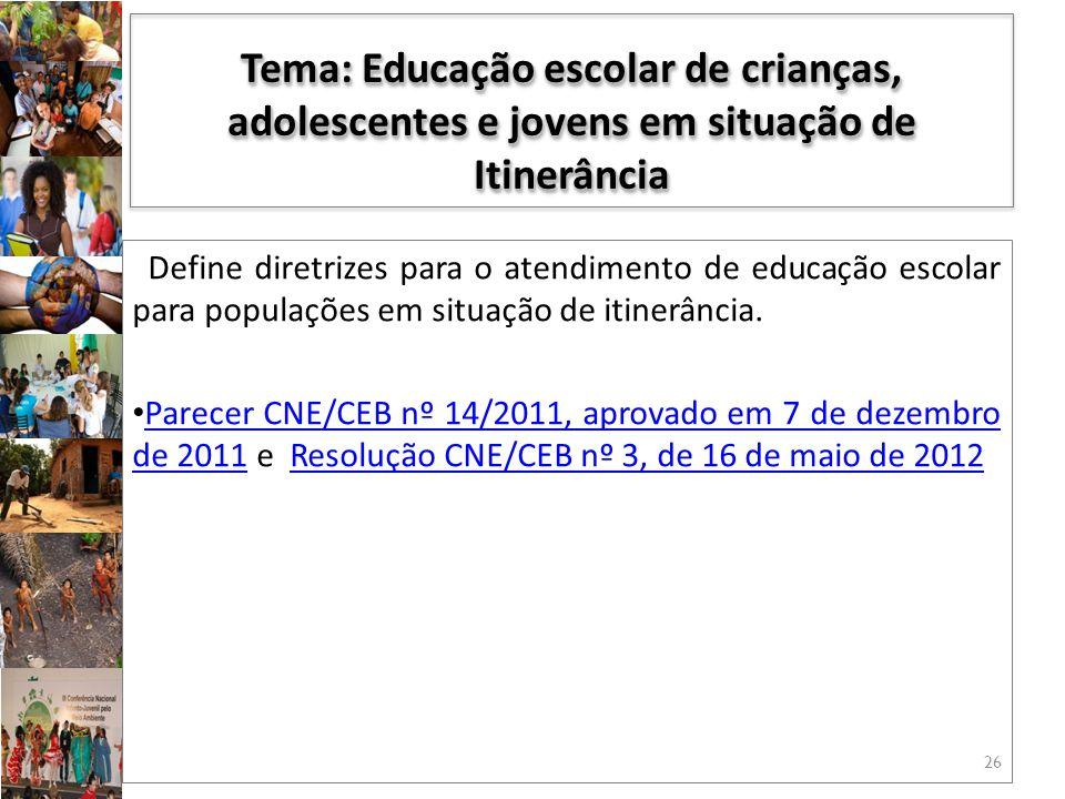 Define diretrizes para o atendimento de educação escolar para populações em situação de itinerância. Parecer CNE/CEB nº 14/2011, aprovado em 7 de deze