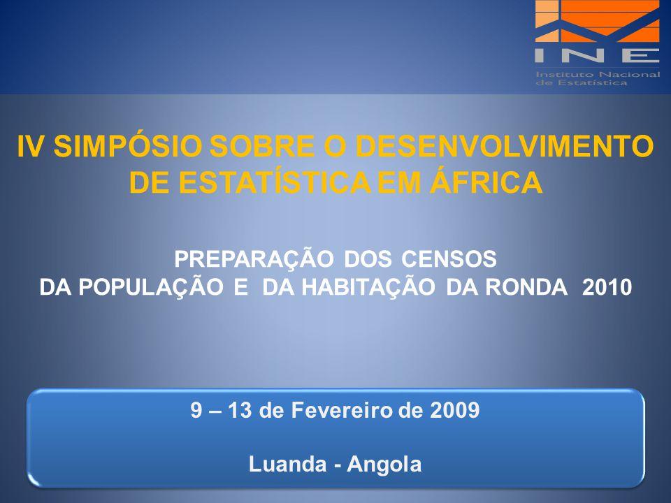 IV SIMPÓSIO SOBRE O DESENVOLVIMENTO DE ESTATÍSTICA EM ÁFRICA PREPARAÇÃO DOS CENSOS DA POPULAÇÃO E DA HABITAÇÃO DA RONDA 2010 9 – 13 de Fevereiro de 20