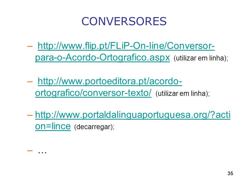 35 CONVERSORES – http://www.flip.pt/FLiP-On-line/Conversor- para-o-Acordo-Ortografico.aspx (utilizar em linha);http://www.flip.pt/FLiP-On-line/Convers
