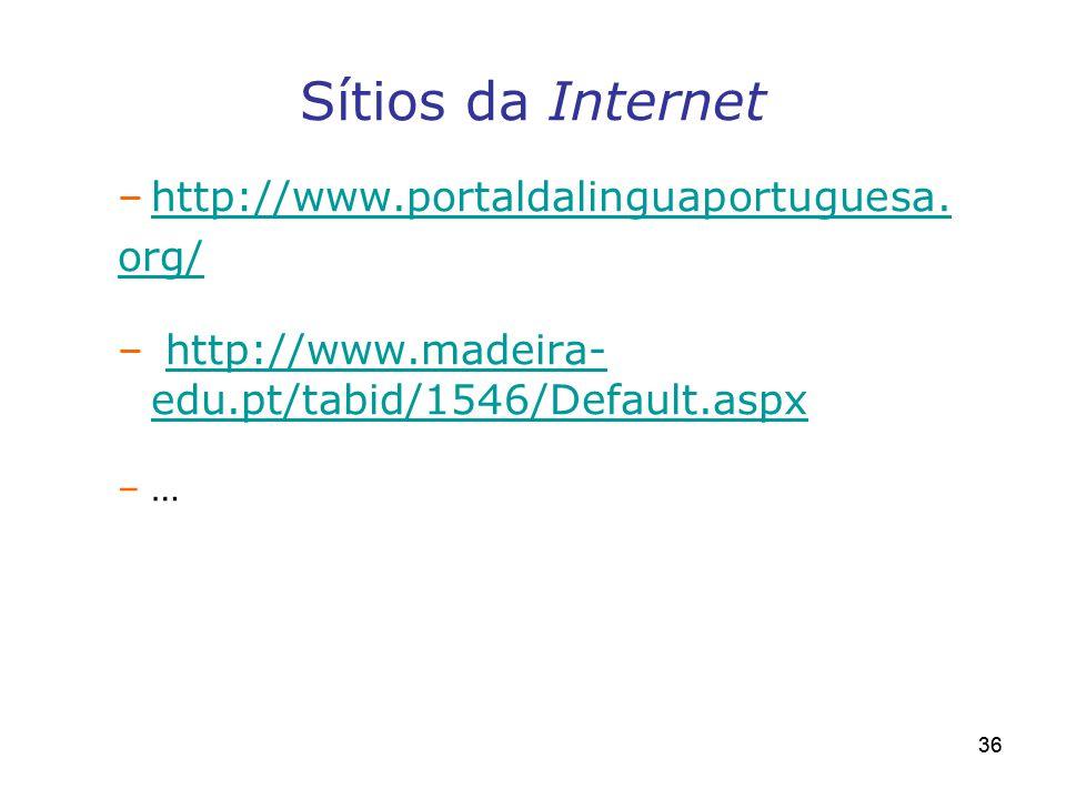 36 Sítios da Internet –http://www.portaldalinguaportuguesa.http://www.portaldalinguaportuguesa. org/ – http://www.madeira- edu.pt/tabid/1546/Default.a