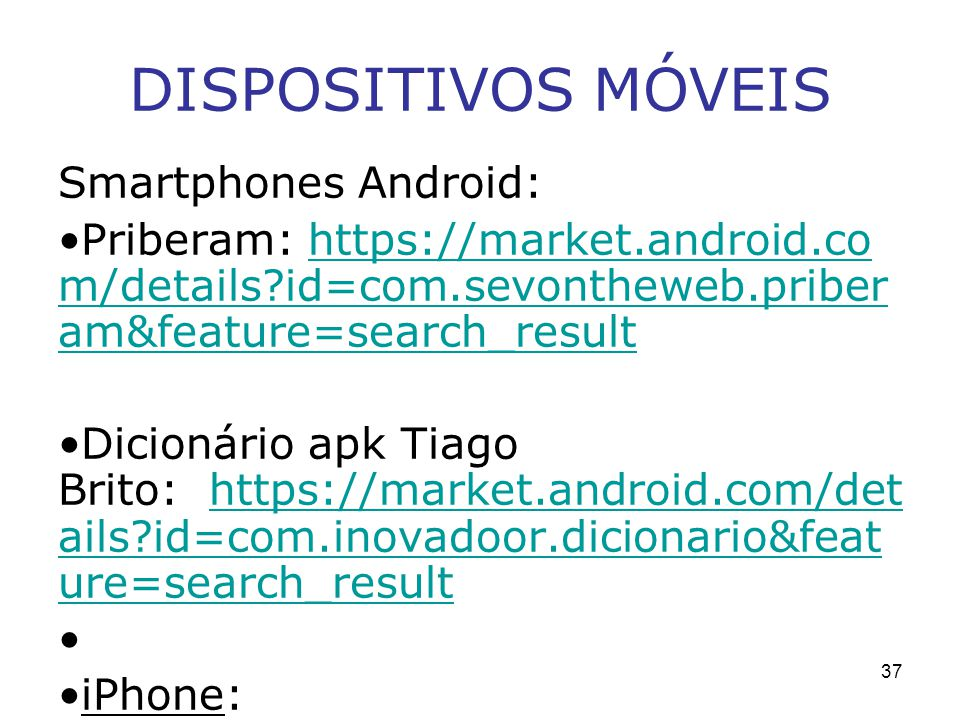DISPOSITIVOS MÓVEIS Smartphones Android: Priberam: https://market.android.co m/details?id=com.sevontheweb.priber am&feature=search_resulthttps://marke