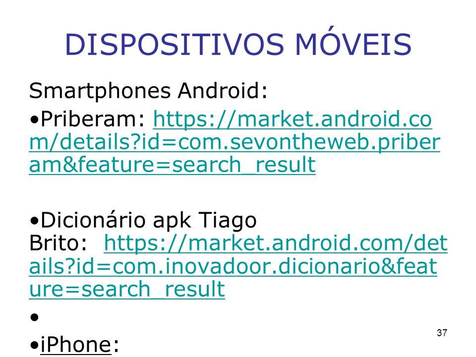 DISPOSITIVOS MÓVEIS Smartphones Android: Priberam: https://market.android.co m/details?id=com.sevontheweb.priber am&feature=search_resulthttps://marke