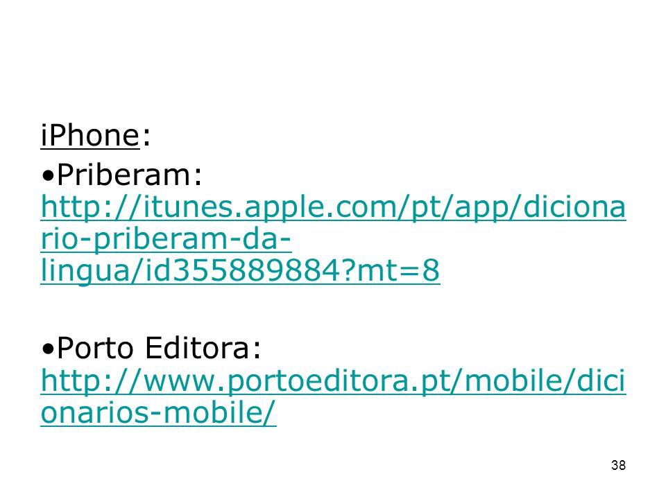 iPhone: Priberam: http://itunes.apple.com/pt/app/diciona rio-priberam-da- lingua/id355889884?mt=8 http://itunes.apple.com/pt/app/diciona rio-priberam-