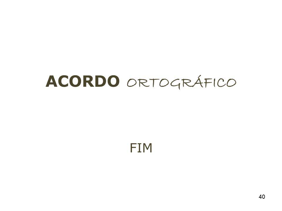 40 ACORDO ORTOGRÁFICO FIM