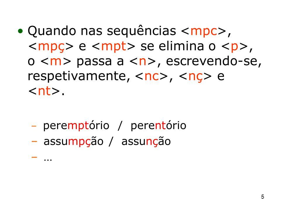 5 Quando nas sequências, e se elimina o, o passa a, escrevendo-se, respetivamente,, e. – peremptório / perentório – assumpção / assunção – …