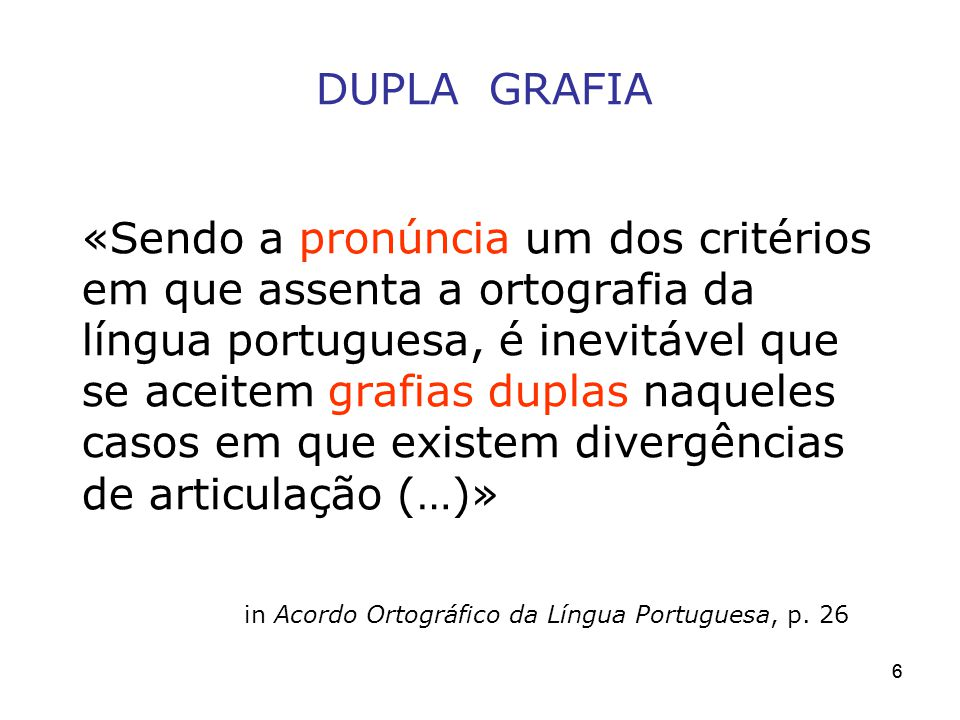 66 «Sendo a pronúncia um dos critérios em que assenta a ortografia da língua portuguesa, é inevitável que se aceitem grafias duplas naqueles casos em