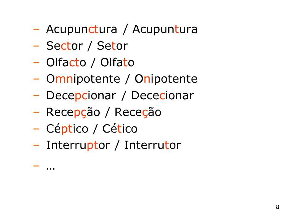 88 – Acupunctura / Acupuntura – Sector / Setor – Olfacto / Olfato – Omnipotente / Onipotente – Decepcionar / Dececionar – Recepção / Receção – Céptico