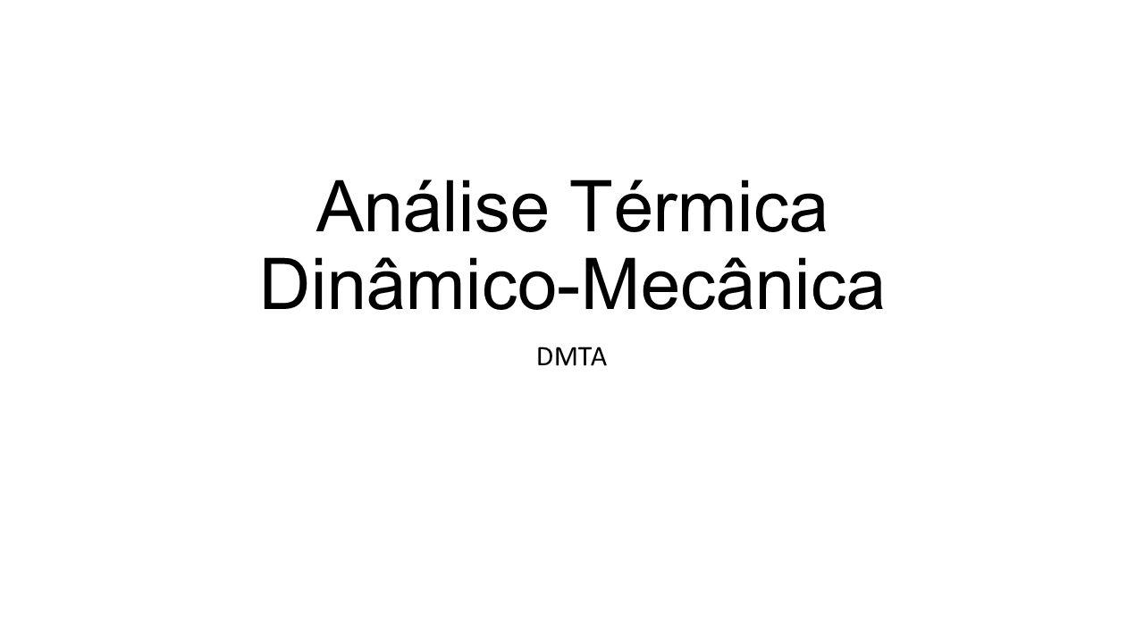 Técnica que permite determinar parâmetros relacionados ao comportamento elástico e viscoso dos materiais e como esses parâmetros modificam-se com a temperatura do meio O comportamento elástico é aquele em que a energia da solicitação é conservada na reação mecânica do material.