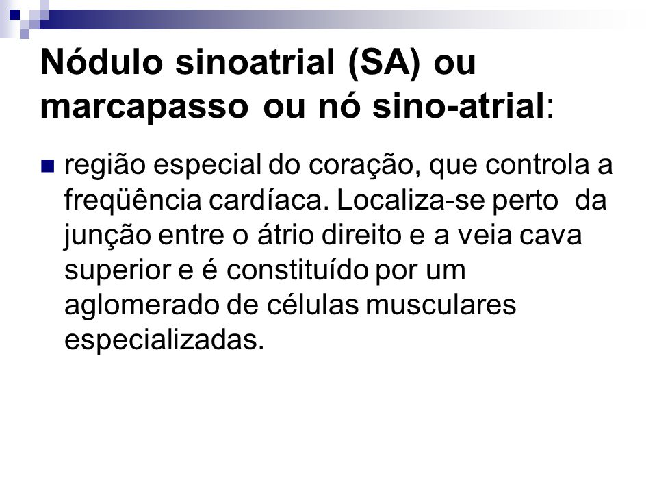 Nódulo sinoatrial (SA) ou marcapasso ou nó sino-atrial: região especial do coração, que controla a freqüência cardíaca. Localiza-se perto da junção en