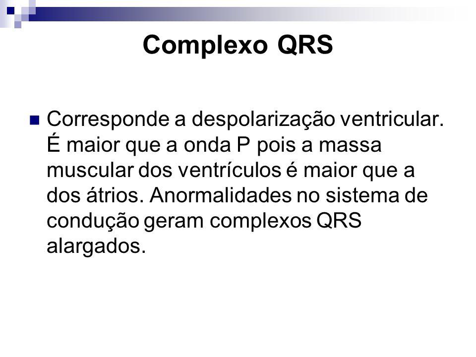 Complexo QRS Corresponde a despolarização ventricular. É maior que a onda P pois a massa muscular dos ventrículos é maior que a dos átrios. Anormalida